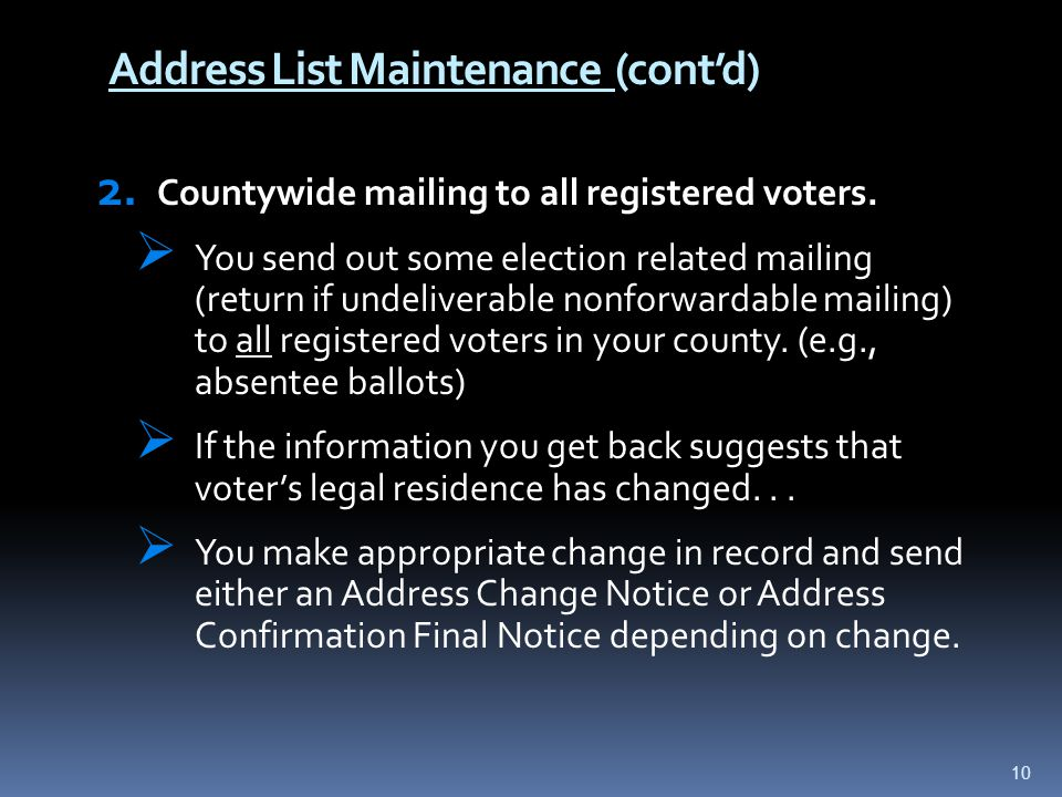 Address List Maintenance (cont'd) 2. Countywide mailing to all registered voters.  You send out some election related mailing (return if undeliverabl