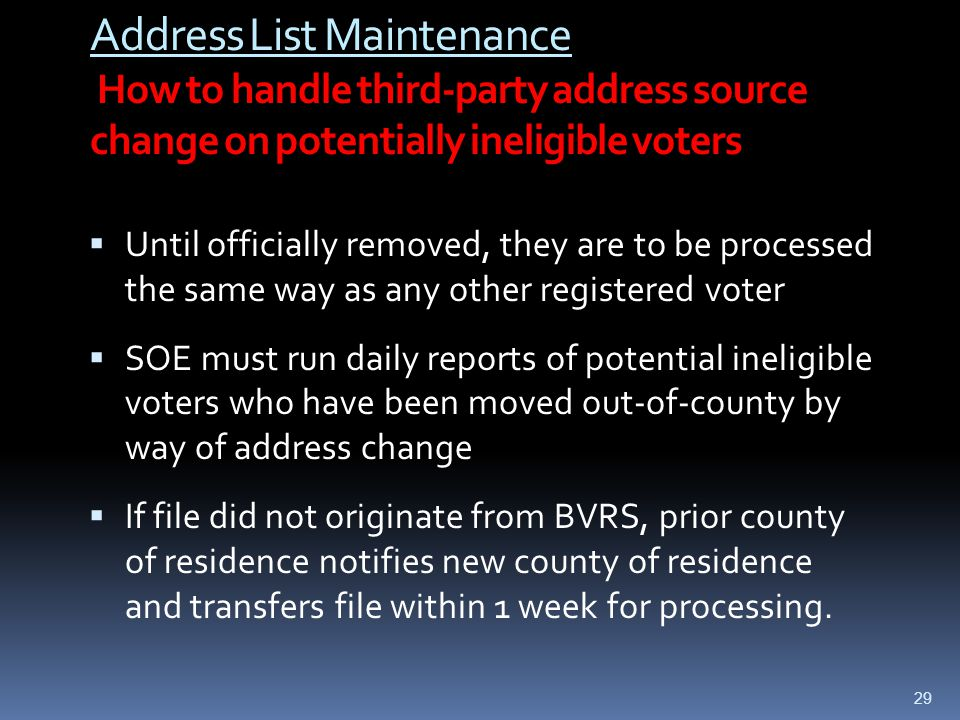 Address List Maintenance How to handle third-party address source change on potentially ineligible voters  Until officially removed, they are to be p