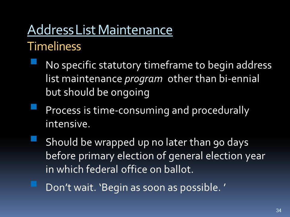 Address List Maintenance Timeliness  No specific statutory timeframe to begin address list maintenance program other than bi-ennial but should be ong