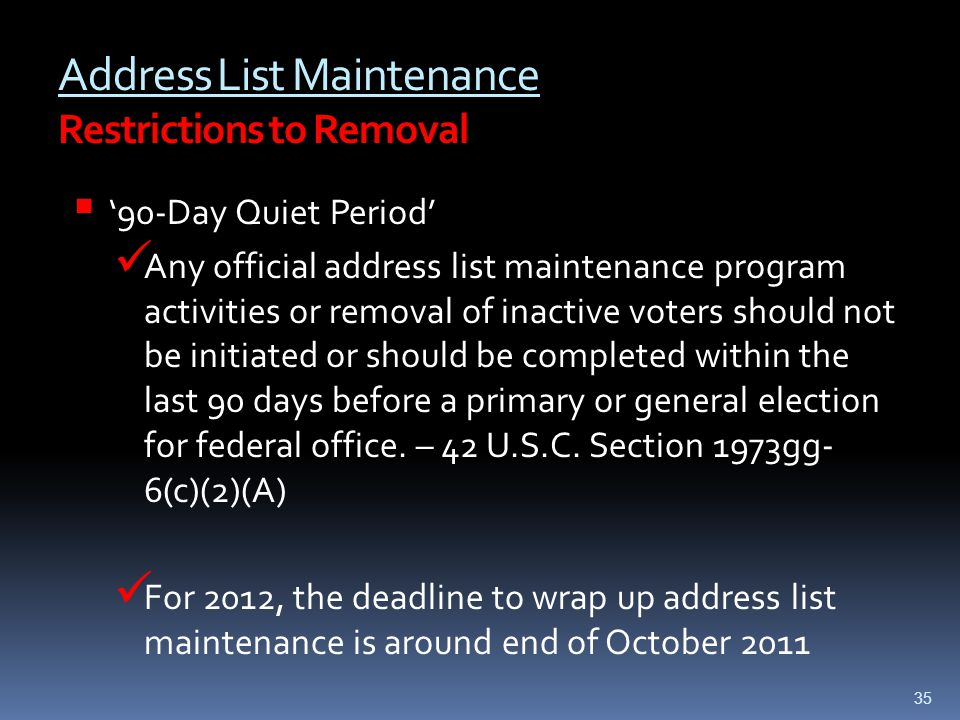 Address List Maintenance Restrictions to Removal  '90-Day Quiet Period' Any official address list maintenance program activities or removal of inacti