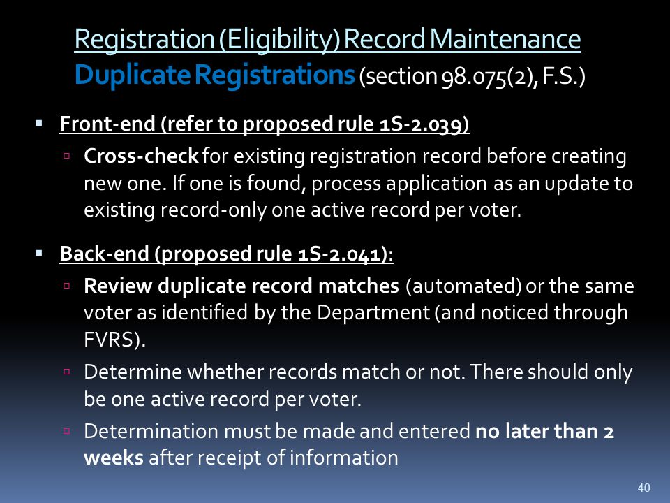 Registration (Eligibility) Record Maintenance Duplicate Registrations (section 98.075(2), F.S.)  Front-end (refer to proposed rule 1S-2.039)  Cross-