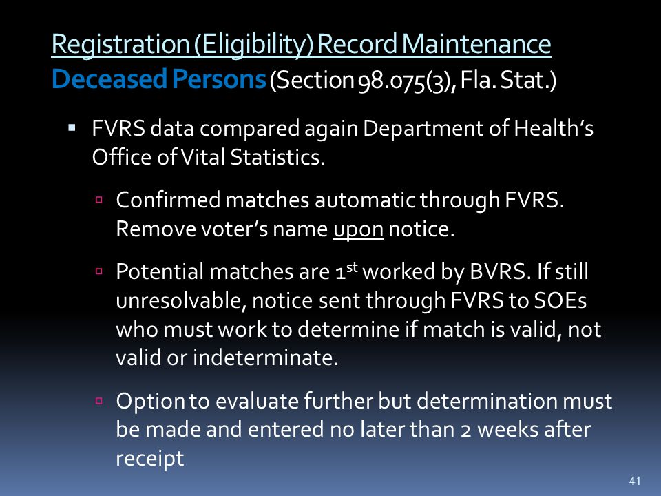Registration (Eligibility) Record Maintenance Deceased Persons (Section 98.075(3), Fla. Stat.)  FVRS data compared again Department of Health's Offic