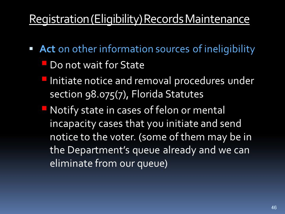Registration (Eligibility) Records Maintenance  Act on other information sources of ineligibility  Do not wait for State  Initiate notice and remov