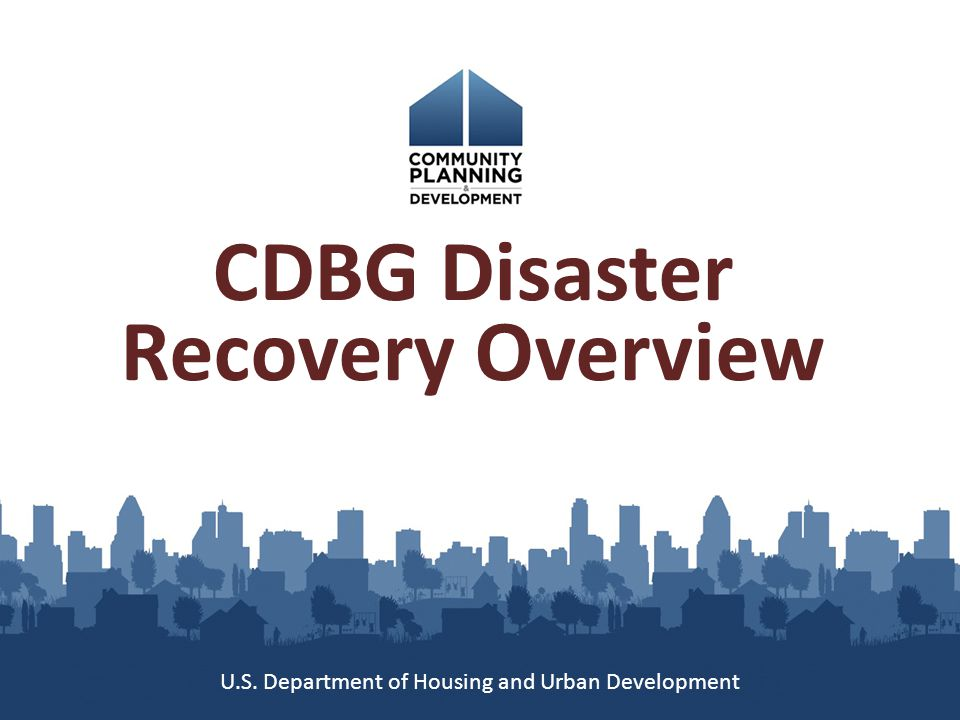 Goals for today: Explain the CDBG disaster recovery (CDBG-DR) process Describe the roles of HUD and grantees Illustrate eligible uses of CDBG-DR funds Discuss waivers and resources.