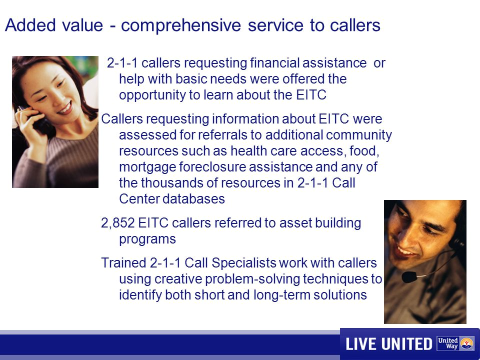 Added value - comprehensive service to callers 2-1-1 callers requesting financial assistance or help with basic needs were offered the opportunity to