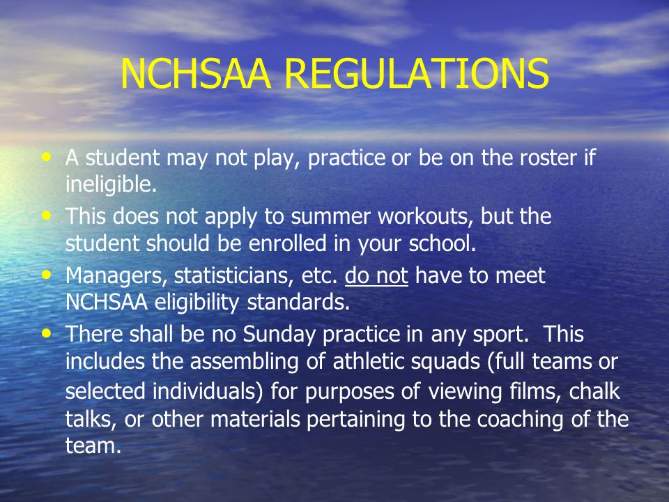 NCHSAA REGULATIONS A student may not play, practice or be on the roster if ineligible.