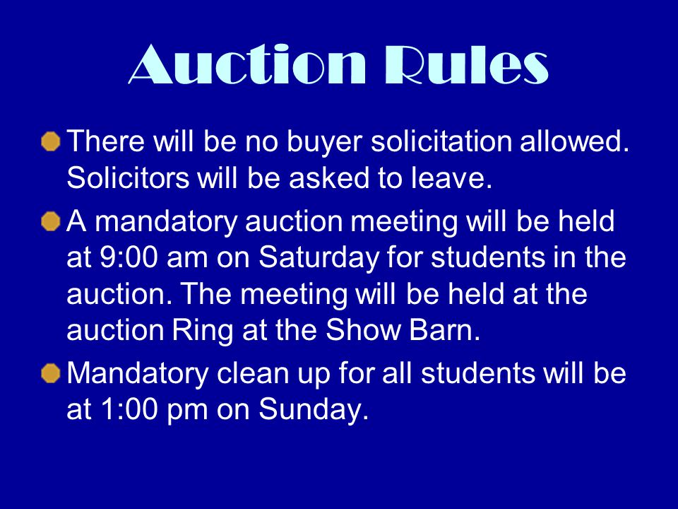Auction Rules There will be no buyer solicitation allowed. Solicitors will be asked to leave. A mandatory auction meeting will be held at 9:00 am on S