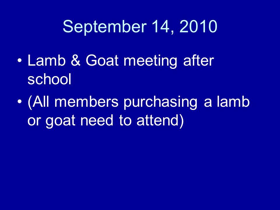 September 16, 2010 Lamb & Goat Selection Lamb Selection Drawing 3-3:30 pm Lamb Selection at 4:00pm Goat Selection Drawing 5-5:30 pm Goat Selection at 6:00 pm