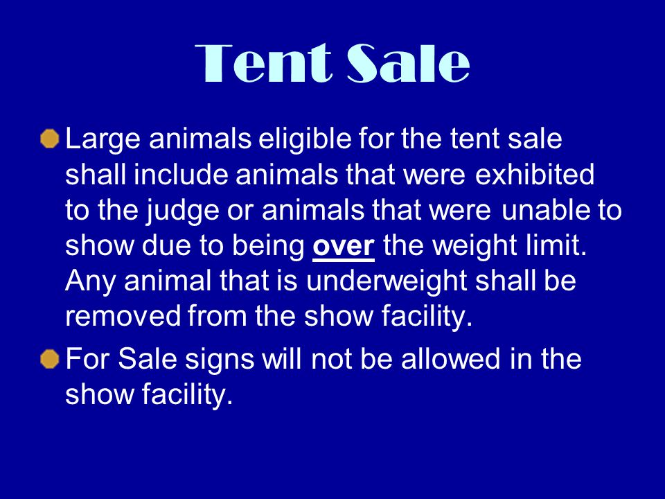 Tent Sale Large animals eligible for the tent sale shall include animals that were exhibited to the judge or animals that were unable to show due to b