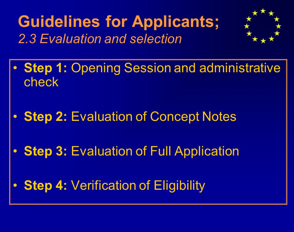 Guidelines for Applicants; 2.3 Evaluation and selection Step 1: Opening Session and administrative check Step 2: Evaluation of Concept Notes Step 3: Evaluation of Full Application Step 4: Verification of Eligibility