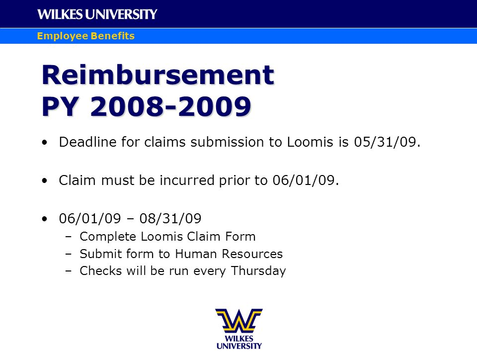 Employee Benefits Reimbursement PY 2008-2009 Deadline for claims submission to Loomis is 05/31/09. Claim must be incurred prior to 06/01/09. 06/01/09