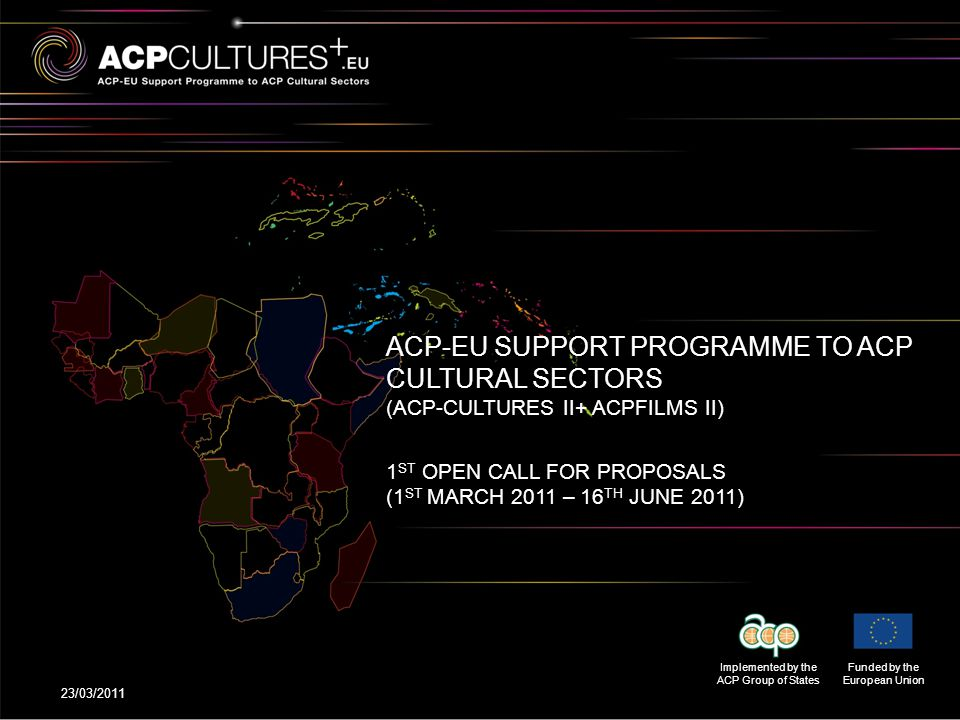 23/03/2011Page 52 This programme is being implemented by the Secretariat of the ACP Group of States (decentralised management mode) Contact addresses for technical support >UGP ACP Films www.acpfilms.eu info@acpfilms.eu +32-2-266 49 65 >UGP ACP Cultures www.acpcultures.eu questions@acpcultures.eu +32-2-792 49 71 CONTACT DETAILS