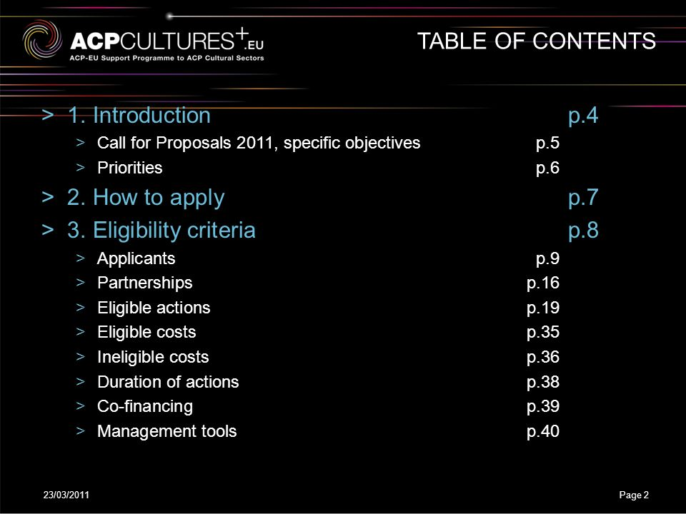 23/03/2011Page 2 TABLE OF CONTENTS >1. Introductionp.4 >Call for Proposals 2011, specific objectivesp.5 >Prioritiesp.6 >2. How to applyp.7 >3. Eligibi
