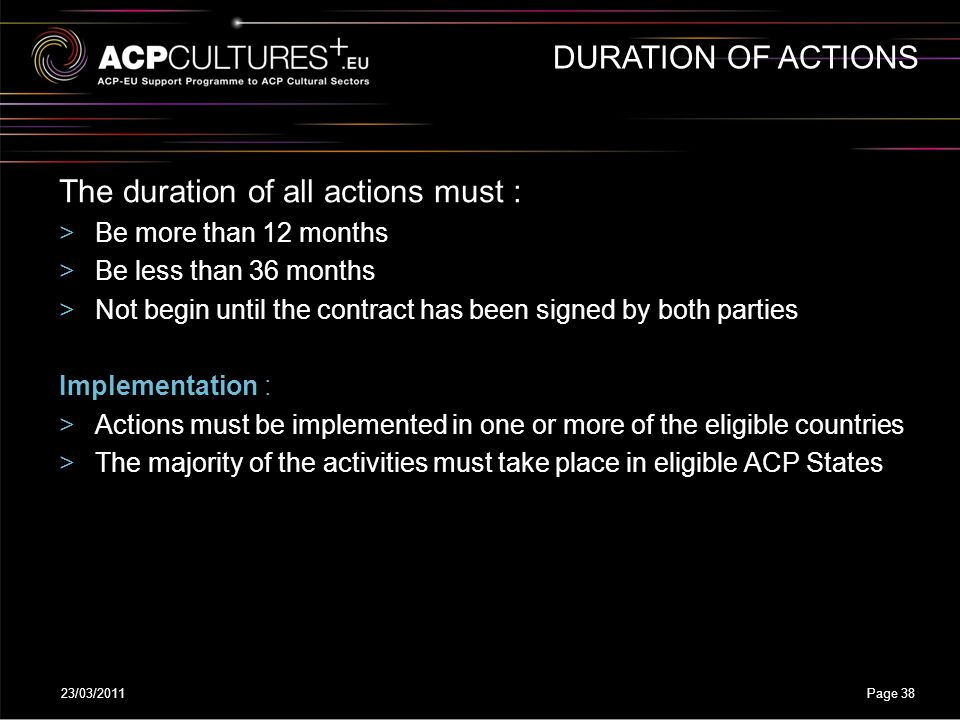 23/03/2011Page 38 The duration of all actions must : >Be more than 12 months >Be less than 36 months >Not begin until the contract has been signed by
