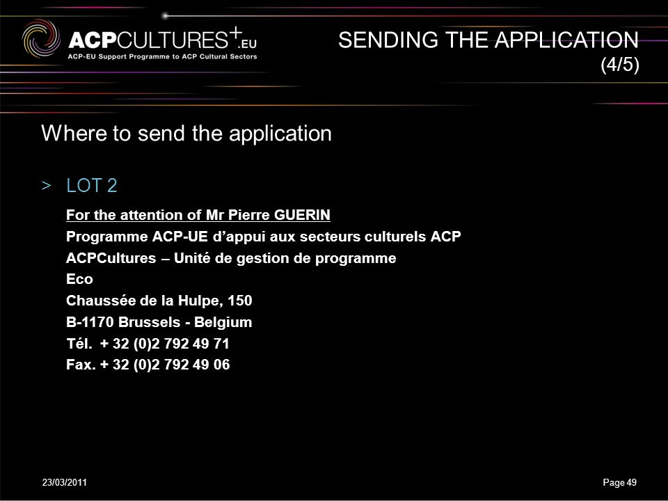 23/03/2011Page 49 SENDING THE APPLICATION Where to send the application >LOT 2 For the attention of Mr Pierre GUERIN Programme ACP-UE d'appui aux sect