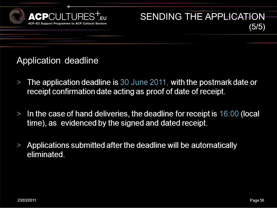 23/03/2011Page 50 SENDING THE APPLICATION Application deadline >The application deadline is 30 June 2011, with the postmark date or receipt confirmati