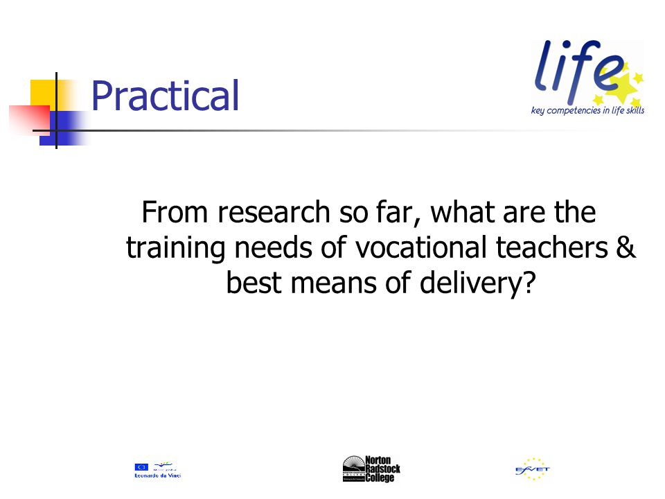 Practical From research so far, what are the training needs of vocational teachers & best means of delivery?