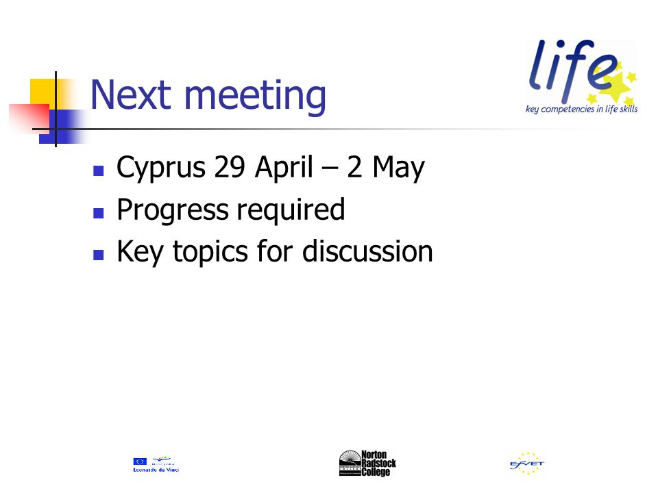 Next meeting Cyprus 29 April – 2 May Progress required Key topics for discussion