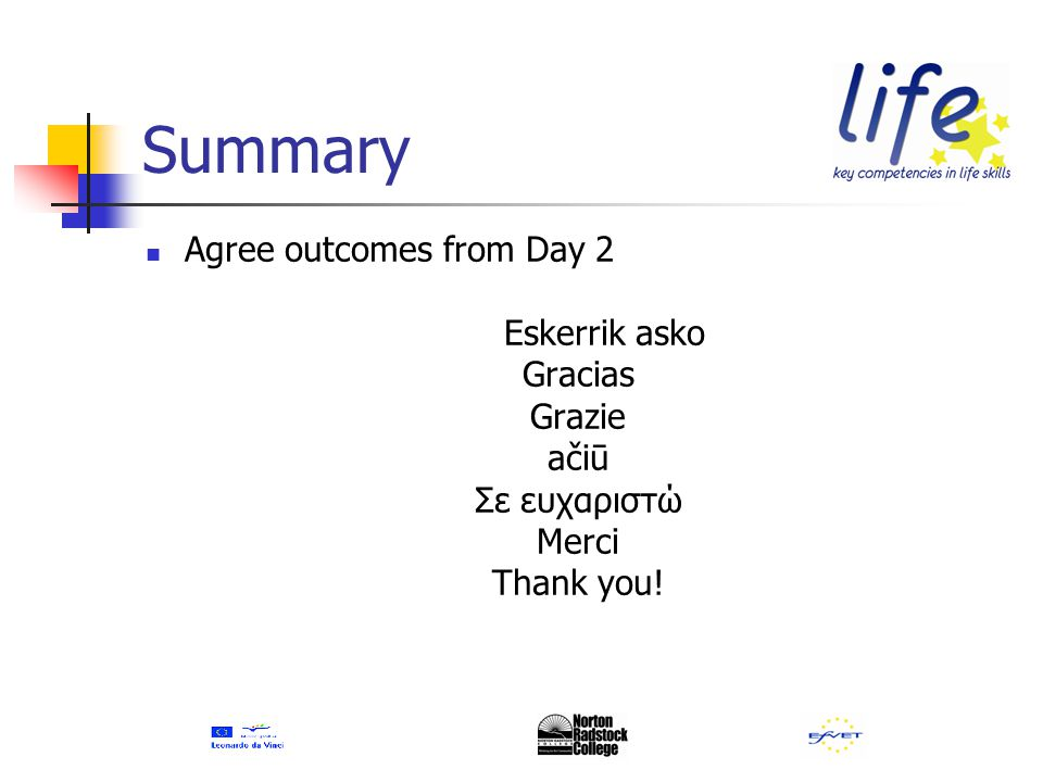 Summary Agree outcomes from Day 2 Eskerrik asko Gracias Grazie ačiū Σε ευχαριστώ Merci Thank you!