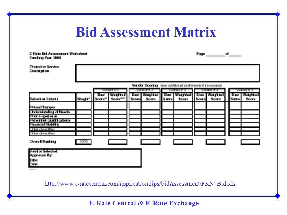 E-Rate Central & E-Rate Exchange Bid Assessment Matrix http://www.e-ratecentral.com/applicationTips/bidAssessment/FRN_Bid.xls