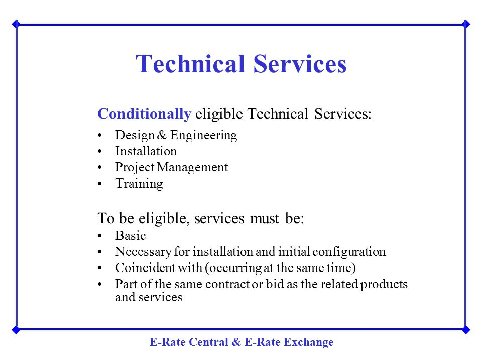 E-Rate Central & E-Rate Exchange Technical Services Conditionally eligible Technical Services: Design & Engineering Installation Project Management Tr