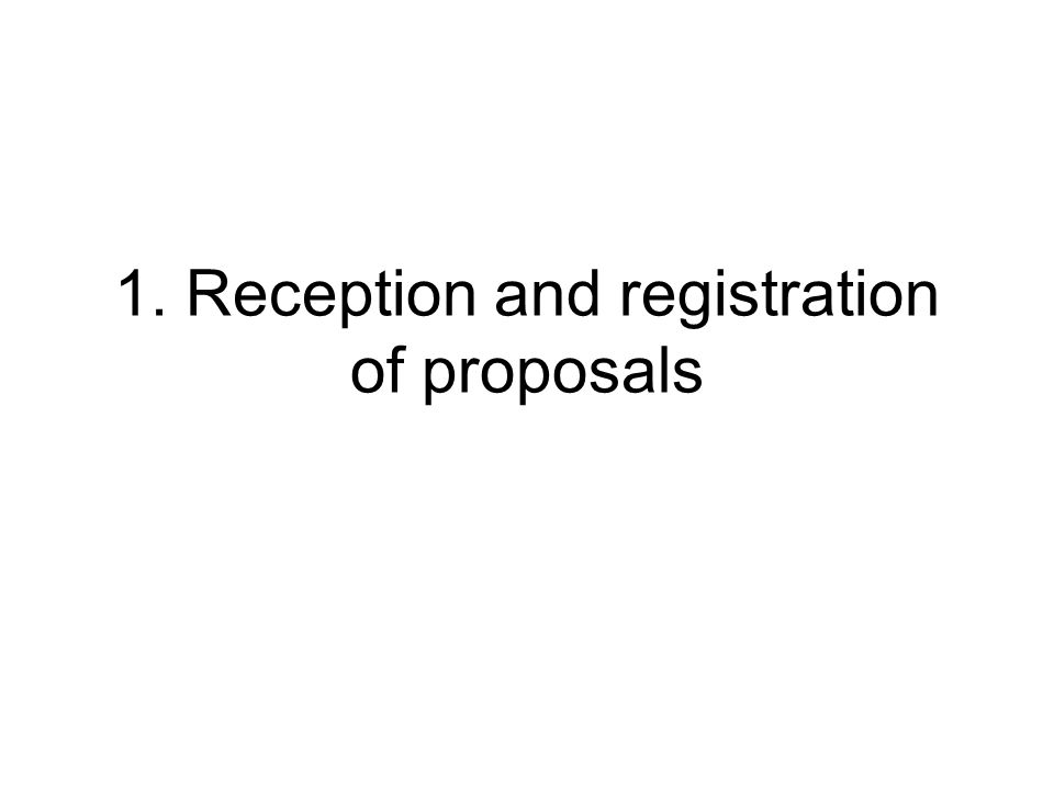 1. Reception and registration of proposals