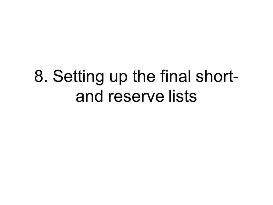 8. Setting up the final short- and reserve lists