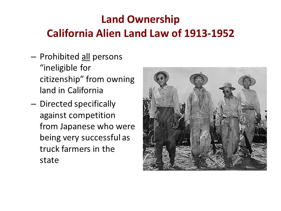 "Land Ownership California Alien Land Law of 1913-1952 – Prohibited all persons ""ineligible for citizenship"" from owning land in California – Directed"