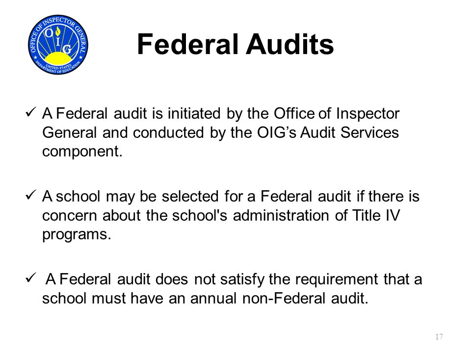 Federal Audits A Federal audit is initiated by the Office of Inspector General and conducted by the OIG's Audit Services component.