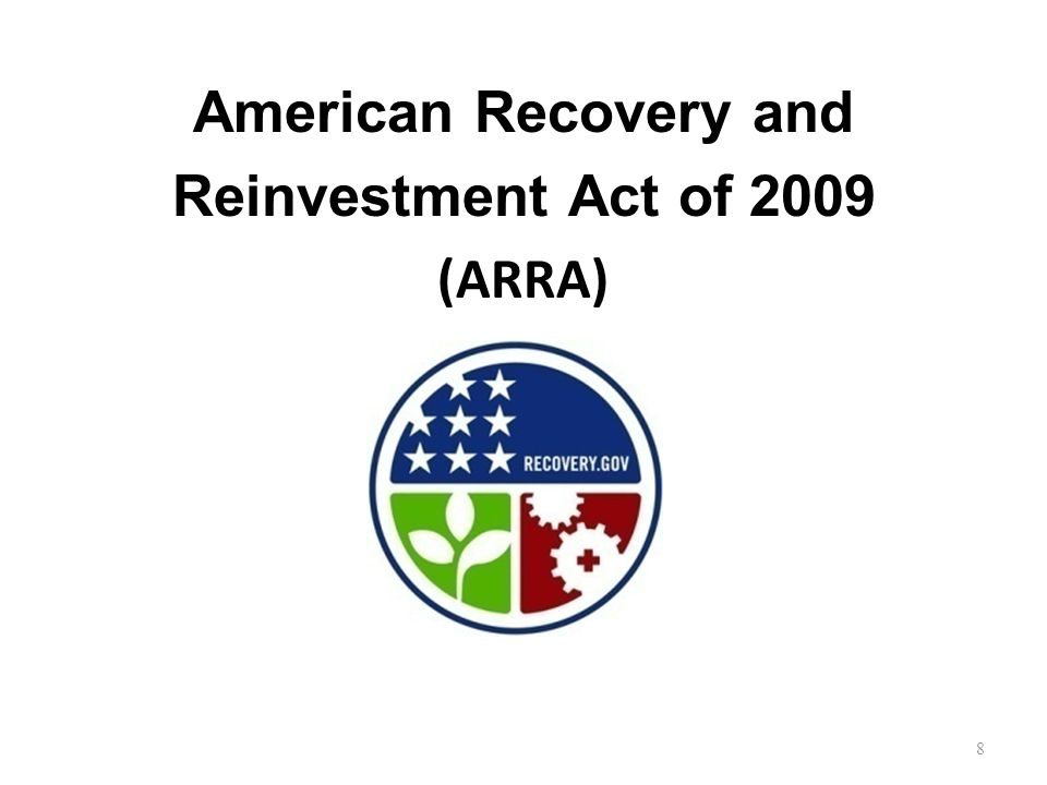 American Recovery and Reinvestment Act of 2009 (ARRA) 8