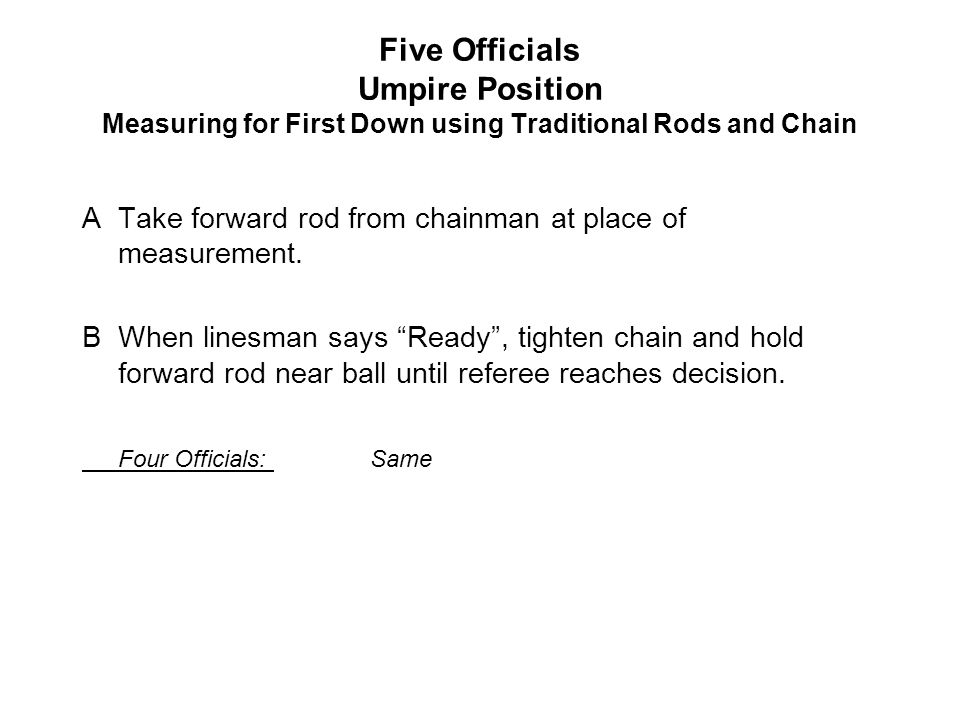 Five Officials Umpire Position Measuring for First Down using Traditional Rods and Chain ATake forward rod from chainman at place of measurement.