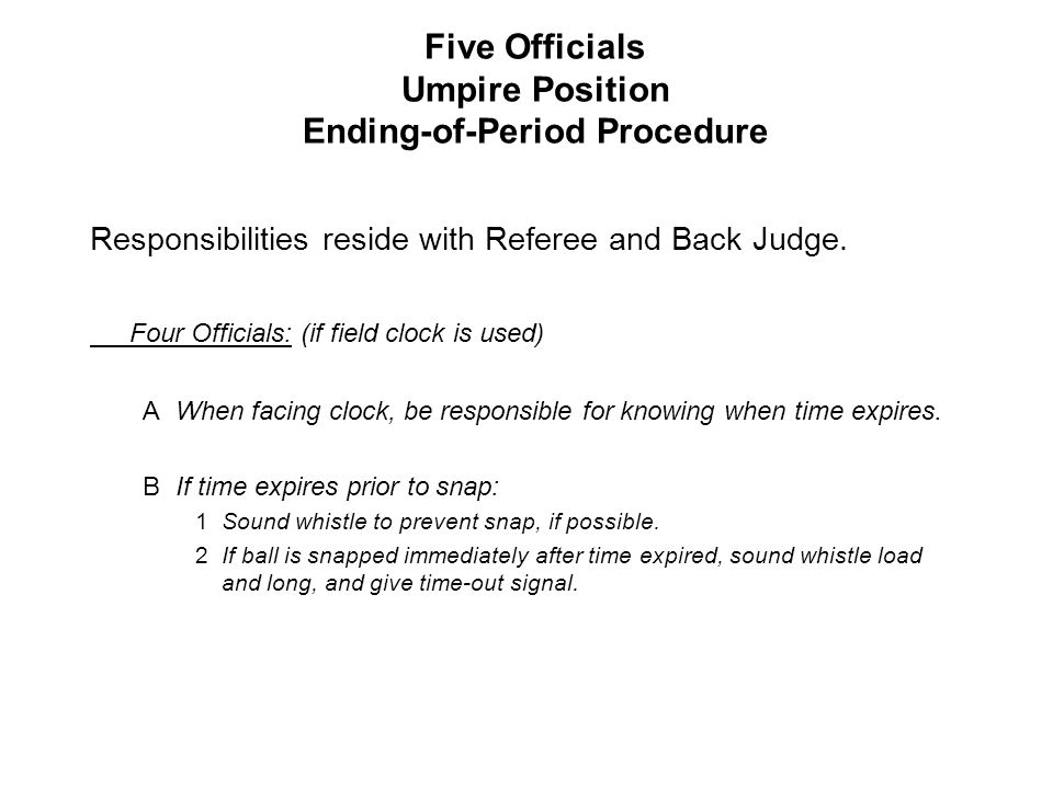 Five Officials Umpire Position Ending-of-Period Procedure Responsibilities reside with Referee and Back Judge.