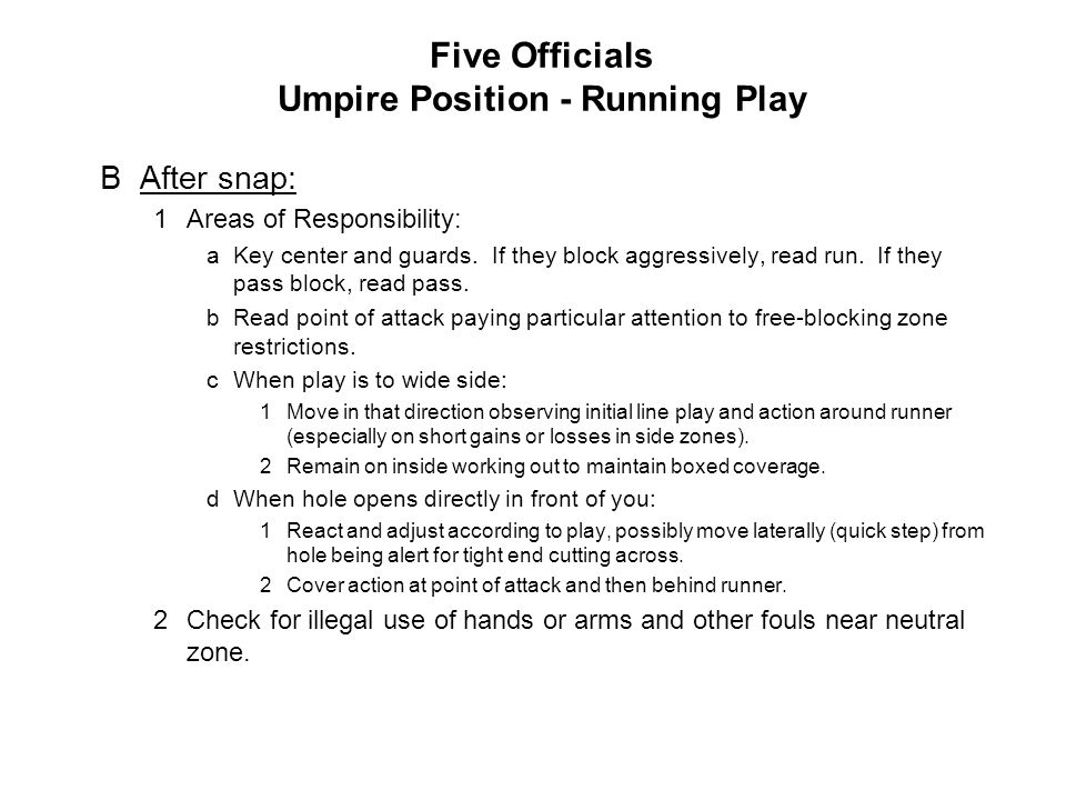 Five Officials Umpire Position - Running Play BAfter snap: 1Areas of Responsibility: aKey center and guards.