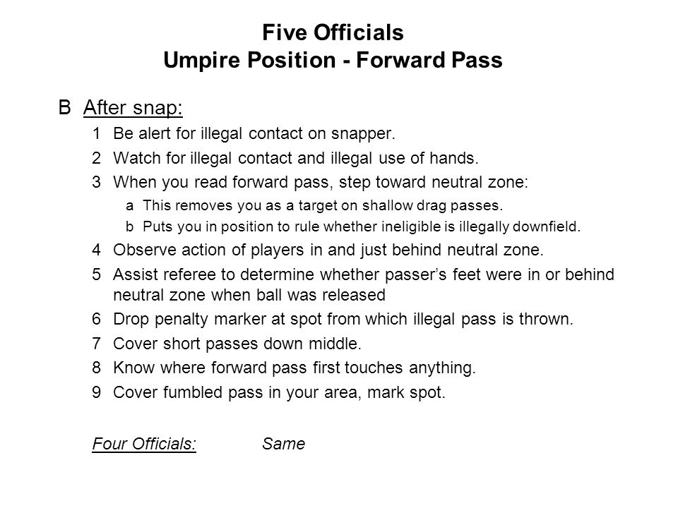 Five Officials Umpire Position - Forward Pass BAfter snap: 1Be alert for illegal contact on snapper.