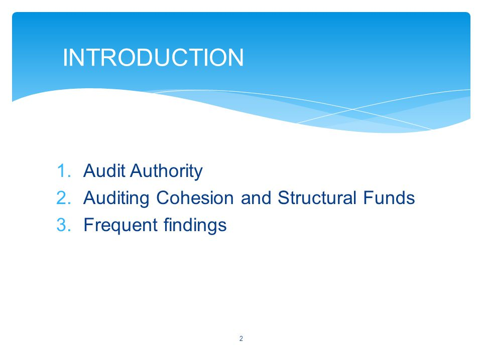 1.Audit Authority 2.Auditing Cohesion and Structural Funds 3.Frequent findings 2 INTRODUCTION