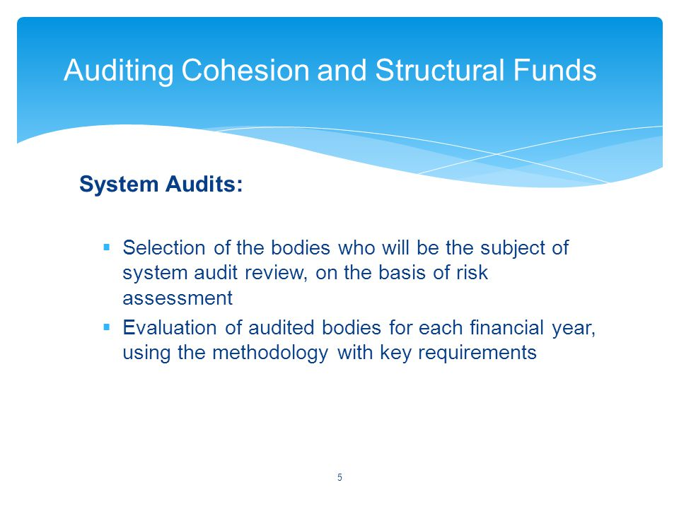 System Audits:  Selection of the bodies who will be the subject of system audit review, on the basis of risk assessment  Evaluation of audited bodie