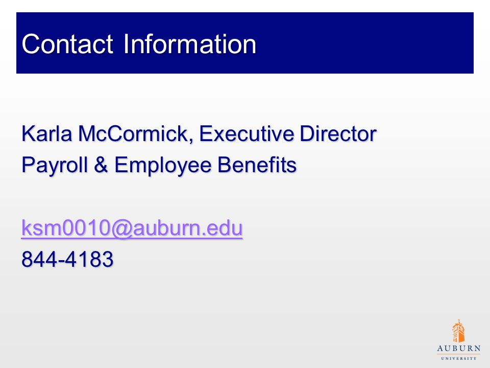 Contact Information Karla McCormick, Executive Director Payroll & Employee Benefits ksm0010@auburn.edu 844-4183