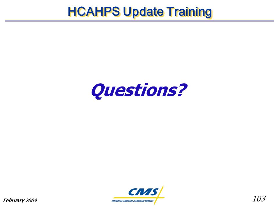 103 HCAHPS Update Training February 2009 Questions