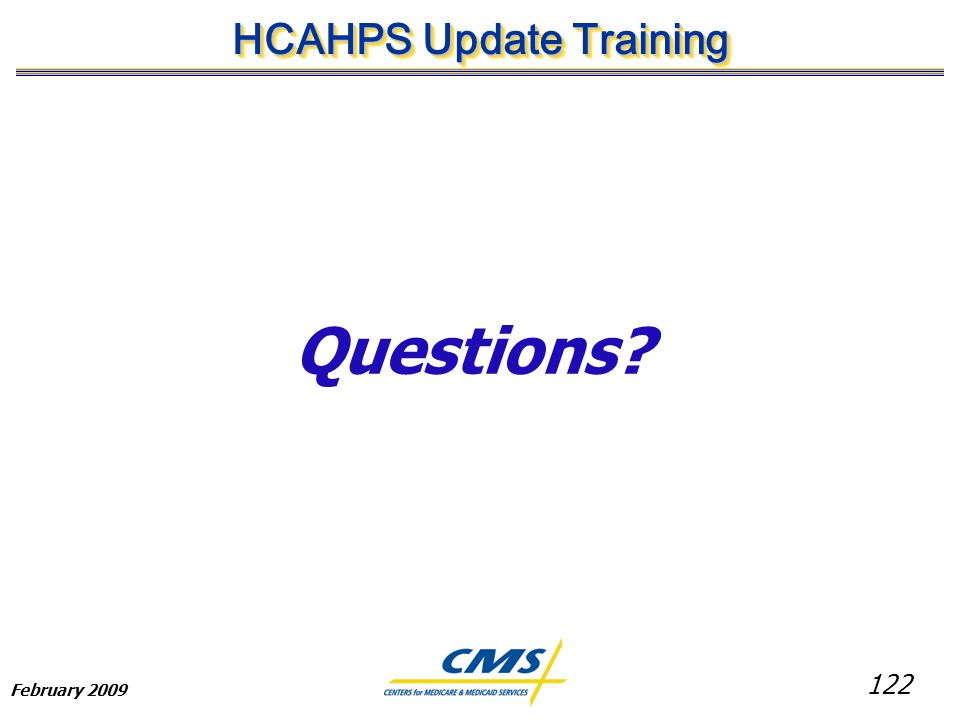 122 HCAHPS Update Training February 2009 Questions
