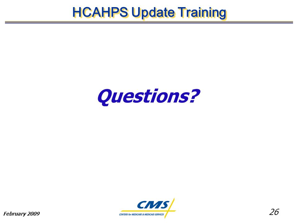 26 HCAHPS Update Training February 2009 Questions