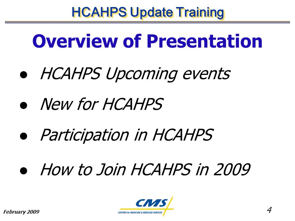 4 HCAHPS Update Training February 2009 Overview of Presentation HCAHPS Upcoming events New for HCAHPS Participation in HCAHPS How to Join HCAHPS in 2009