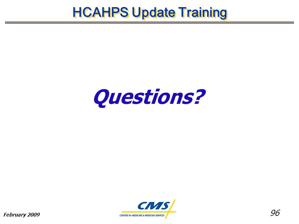 96 HCAHPS Update Training February 2009 Questions
