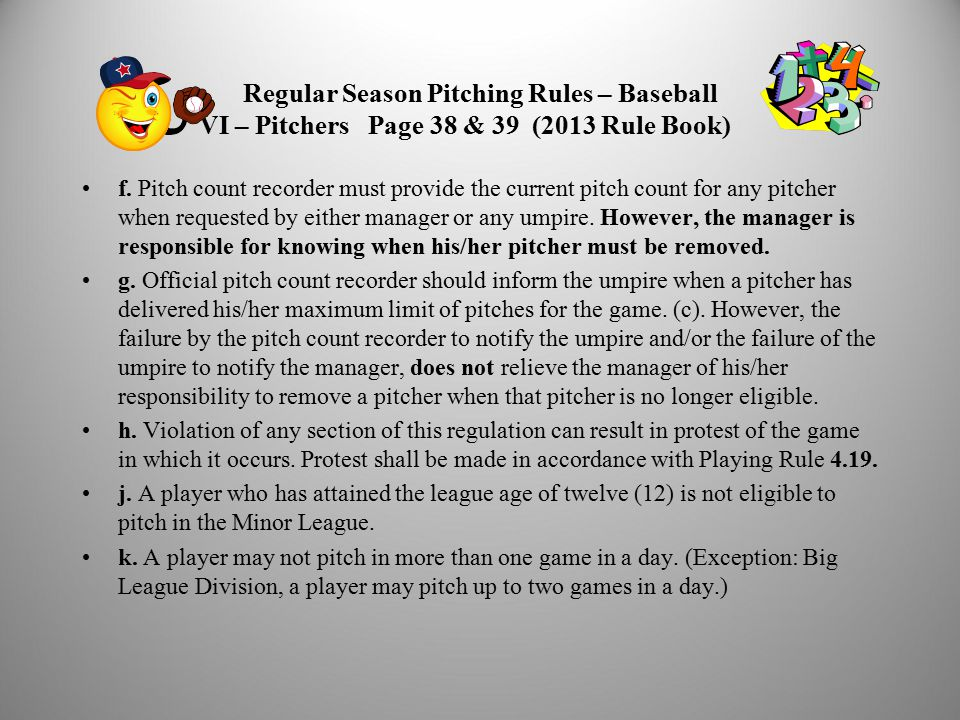 Regular Season Pitching Rules – Baseball VI – Pitchers Page 38 & 39 (2013 Rule Book) f.