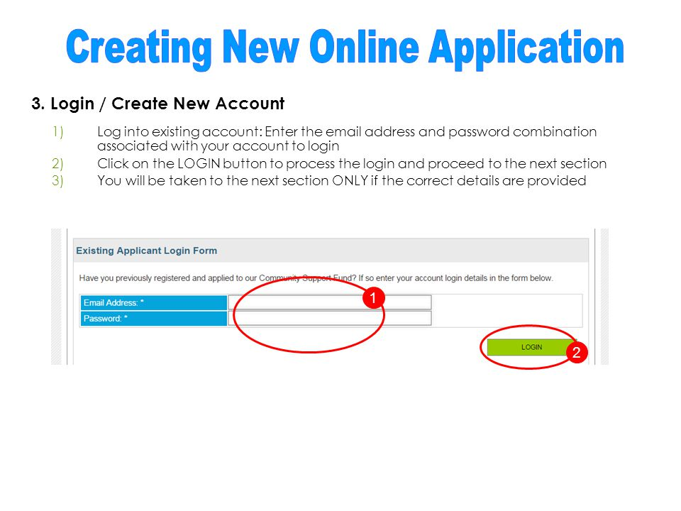 3. Login / Create New Account 1)Log into existing account: Enter the email address and password combination associated with your account to login 2)Cl