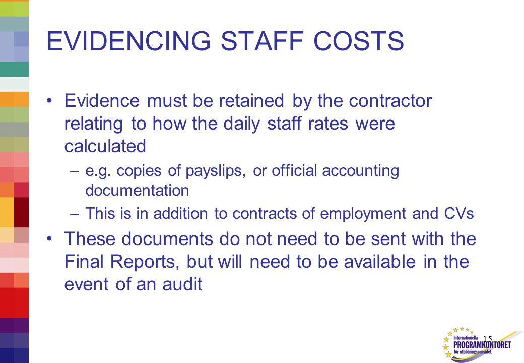 15 EVIDENCING STAFF COSTS Evidence must be retained by the contractor relating to how the daily staff rates were calculated –e.g.