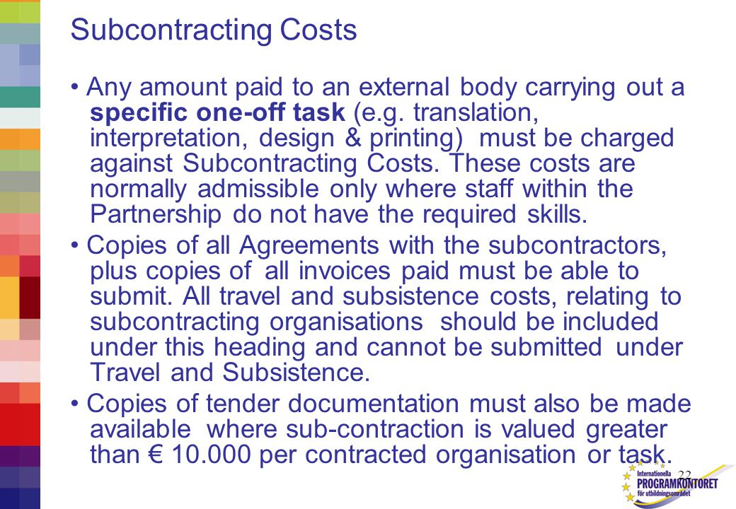 22 Subcontracting Costs Any amount paid to an external body carrying out a specific one-off task (e.g.