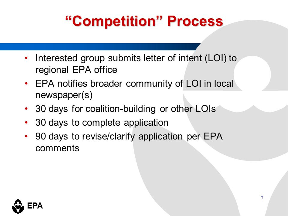 "EPA 7 ""Competition"" Process Interested group submits letter of intent (LOI) to regional EPA office EPA notifies broader community of LOI in local news"