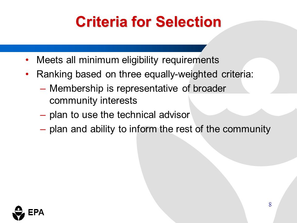 EPA 8 Criteria for Selection Meets all minimum eligibility requirements Ranking based on three equally-weighted criteria: –Membership is representativ