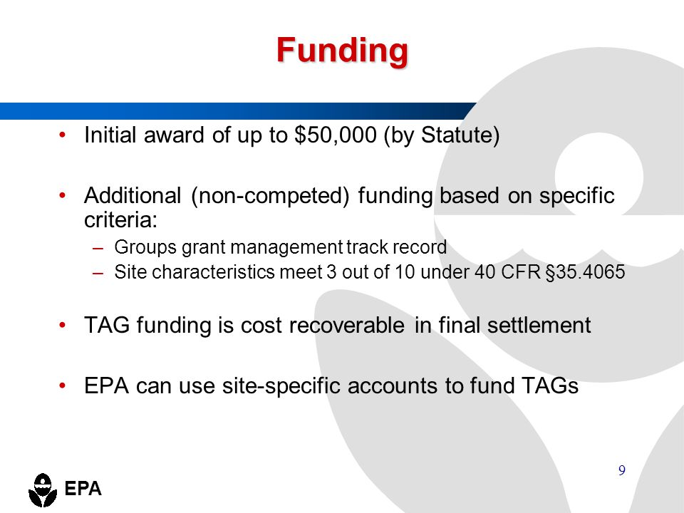 EPA 9 Funding Initial award of up to $50,000 (by Statute) Additional (non-competed) funding based on specific criteria: –Groups grant management track