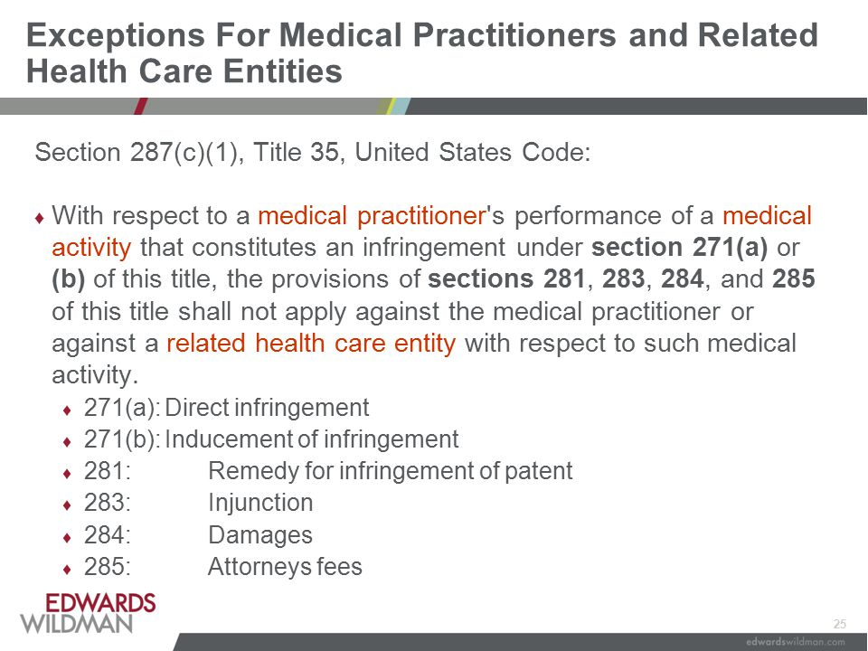 25 Exceptions For Medical Practitioners and Related Health Care Entities Section 287(c)(1), Title 35, United States Code: ♦ With respect to a medical